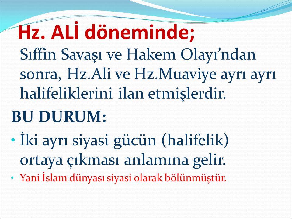 Hz. ALİ döneminde; Sıffin Savaşı ve Hakem Olayı'ndan sonra, Hz.Ali ve Hz.Muaviye ayrı ayrı halifeliklerini ilan etmişlerdir.