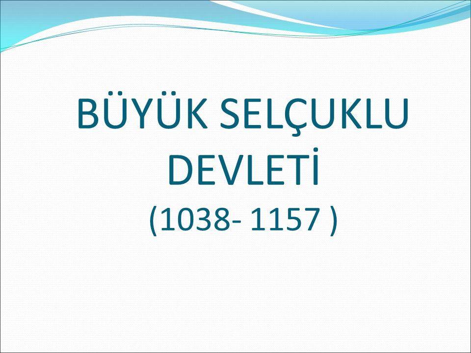 BÜYÜK SELÇUKLU DEVLETİ (1038- 1157 )