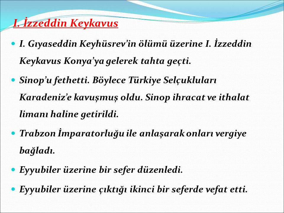 I. İzzeddin Keykavus I. Gıyaseddin Keyhüsrev'in ölümü üzerine I. İzzeddin Keykavus Konya'ya gelerek tahta geçti.