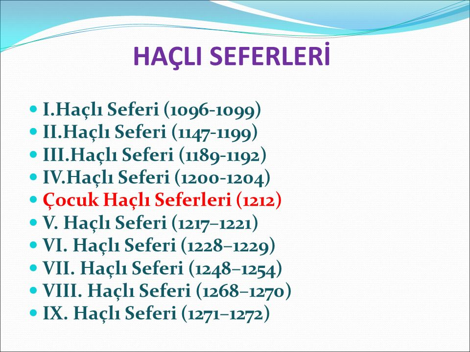 HAÇLI SEFERLERİ I.Haçlı Seferi (1096-1099) II.Haçlı Seferi (1147-1199)