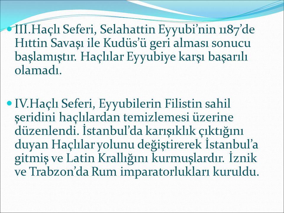 III.Haçlı Seferi, Selahattin Eyyubi'nin 1187'de Hıttin Savaşı ile Kudüs'ü geri alması sonucu başlamıştır. Haçlılar Eyyubiye karşı başarılı olamadı.