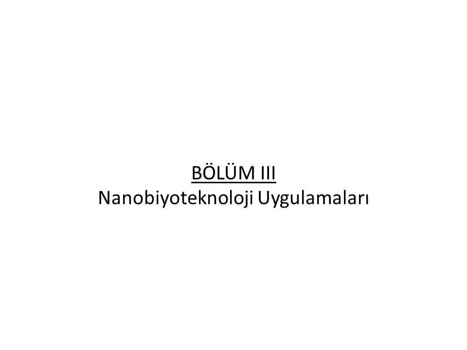 BÖLÜM III Nanobiyoteknoloji Uygulamaları