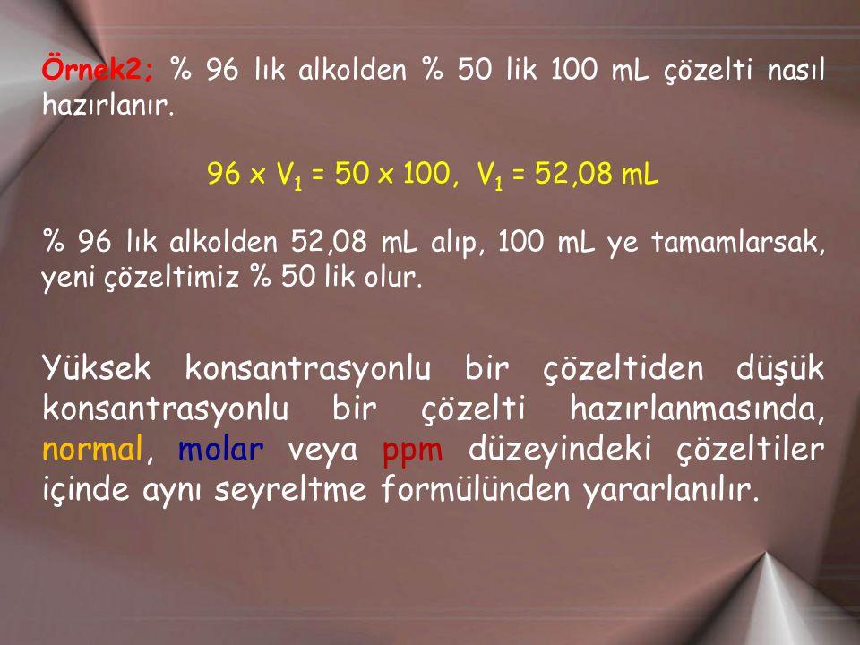 Örnek2; % 96 lık alkolden % 50 lik 100 mL çözelti nasıl hazırlanır.