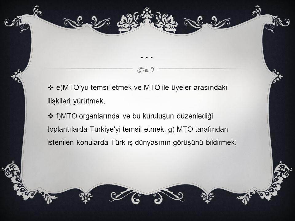 … e)MTO'yu temsil etmek ve MTO ile üyeler arasındaki ilişkileri yürütmek,