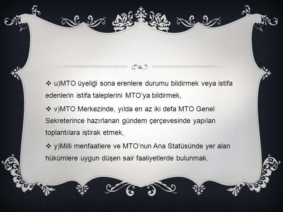 u)MTO üyeliği sona erenlere durumu bildirmek veya istifa edenlerin istifa taleplerini MTO'ya bildirmek,