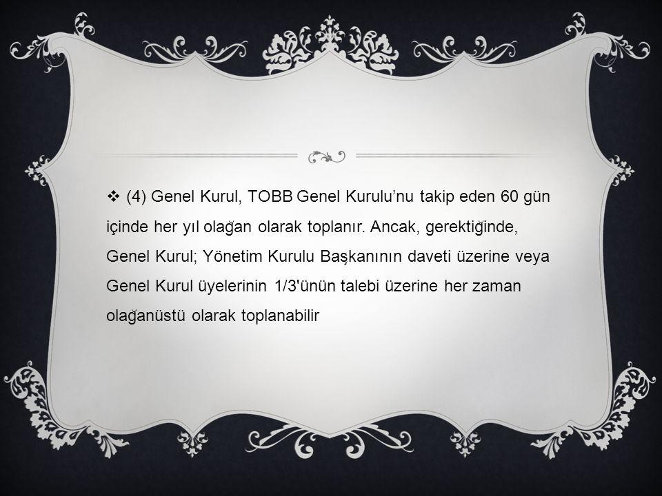 (4) Genel Kurul, TOBB Genel Kurulu'nu takip eden 60 gün içinde her yıl olağan olarak toplanır.
