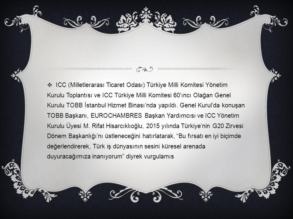 ICC (Milletlerarası Ticaret Odası) Türkiye Milli Komitesi Yönetim Kurulu Toplantısı ve ICC Türkiye Milli Komitesi 60'ıncı Olağan Genel Kurulu TOBB İstanbul Hizmet Binası'nda yapıldı.
