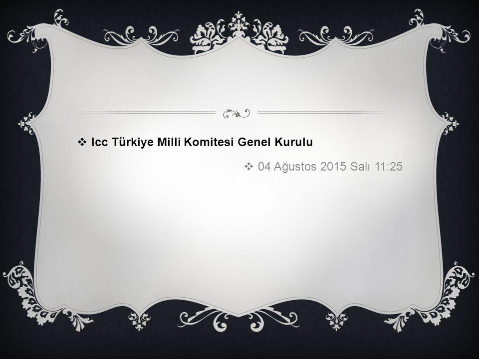 Icc Türkiye Milli Komitesi Genel Kurulu