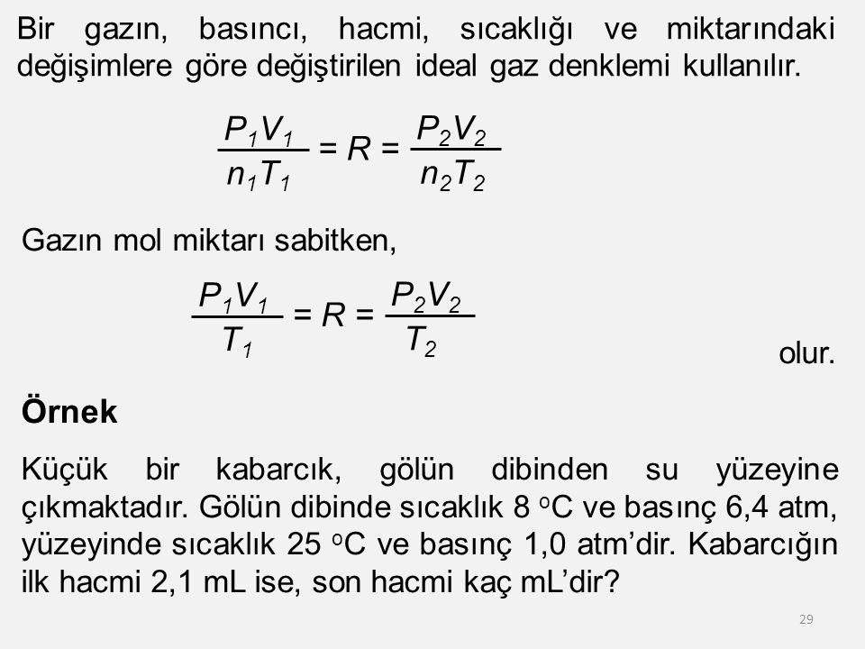 P1V1 P2V2 = R = n1T1 n2T2 P1V1 P2V2 Örnek = R = T1 T2