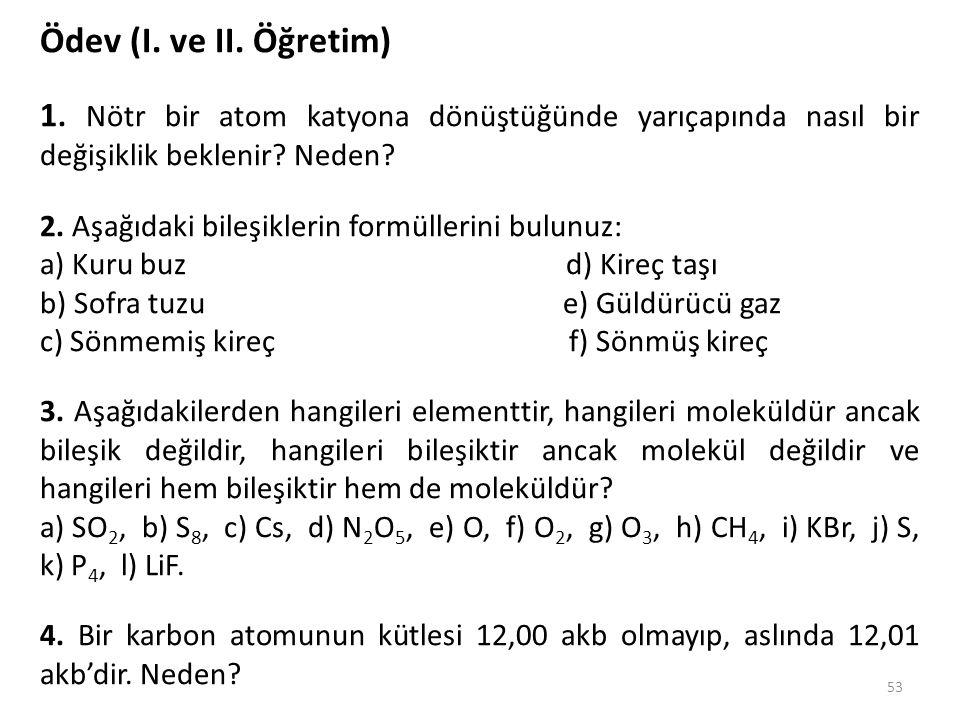 Ödev (I. ve II. Öğretim) 1. Nötr bir atom katyona dönüştüğünde yarıçapında nasıl bir değişiklik beklenir Neden