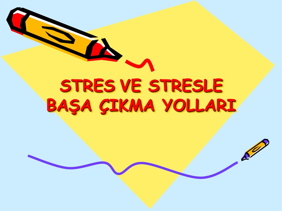 STRES VE STRESLE BAŞA ÇIKMA YOLLARI