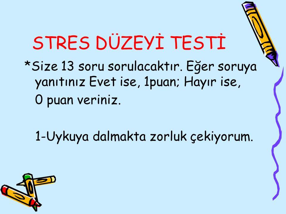 STRES DÜZEYİ TESTİ *Size 13 soru sorulacaktır. Eğer soruya yanıtınız Evet ise, 1puan; Hayır ise, 0 puan veriniz.