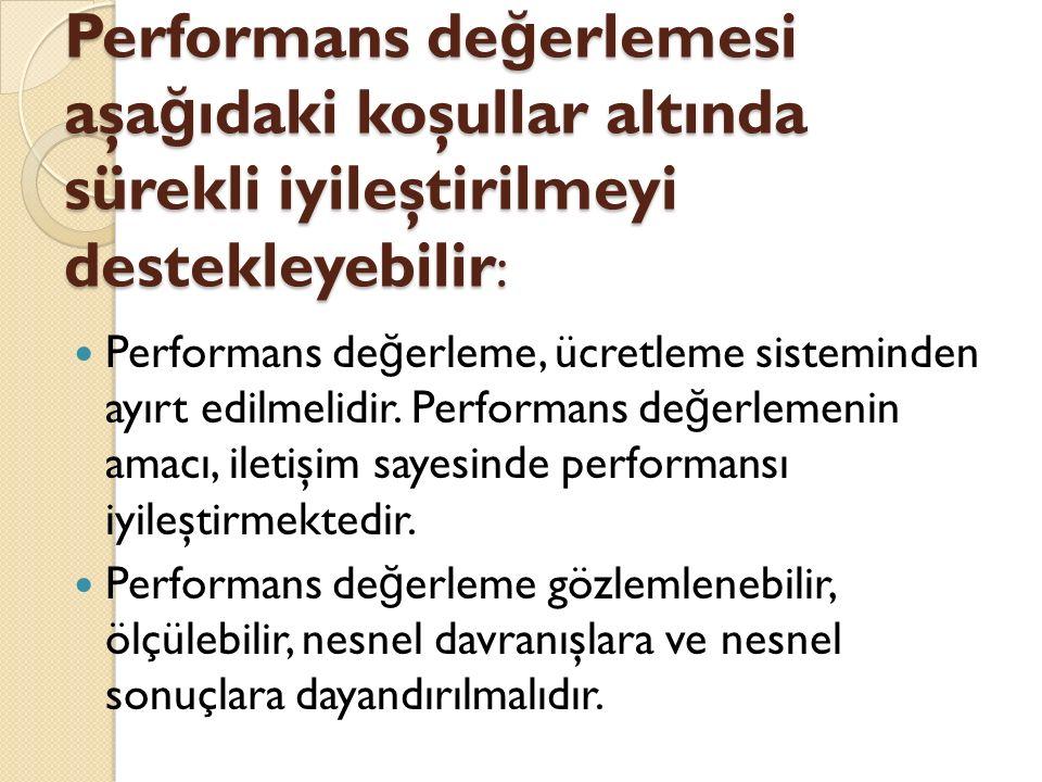 Performans değerlemesi aşağıdaki koşullar altında sürekli iyileştirilmeyi destekleyebilir:
