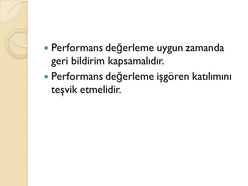 Performans değerleme uygun zamanda geri bildirim kapsamalıdır.
