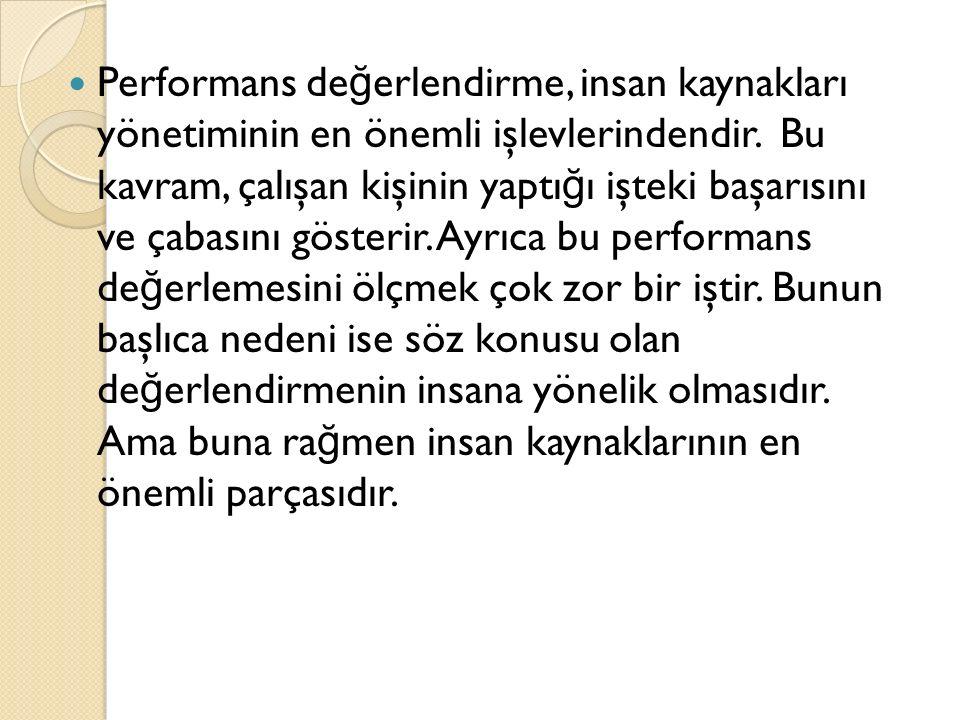 Performans değerlendirme, insan kaynakları yönetiminin en önemli işlevlerindendir.