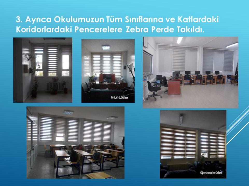 3. Ayrıca Okulumuzun Tüm Sınıflarına ve Katlardaki Koridorlardaki Pencerelere Zebra Perde Takıldı.