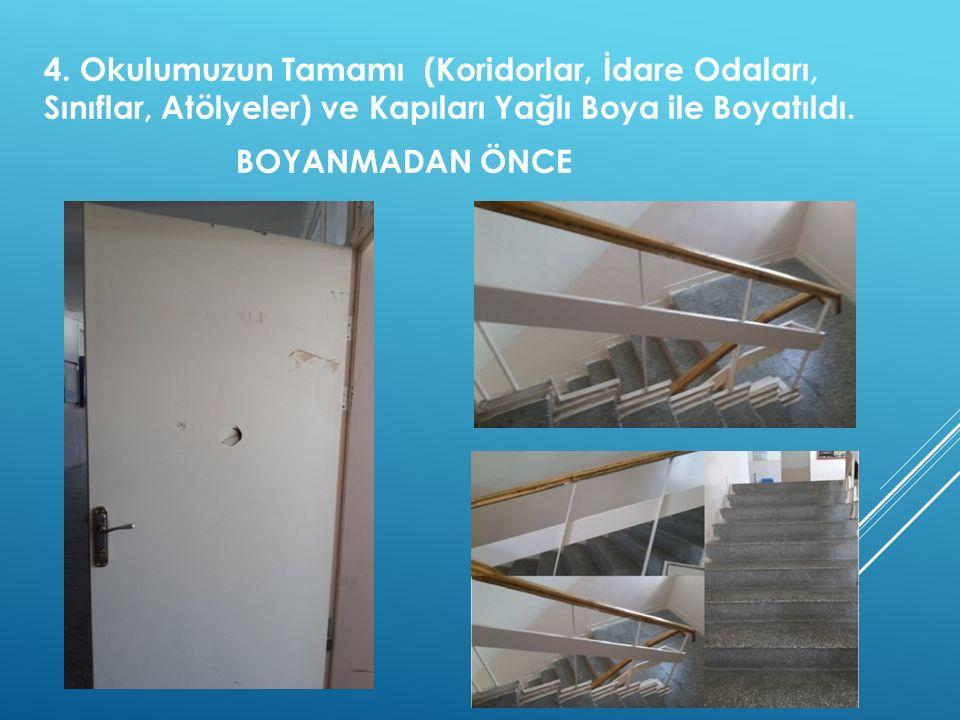 4. Okulumuzun Tamamı (Koridorlar, İdare Odaları, Sınıflar, Atölyeler) ve Kapıları Yağlı Boya ile Boyatıldı.