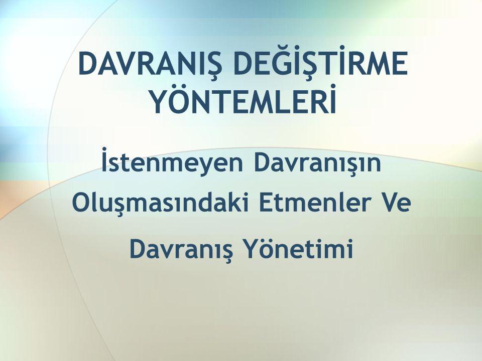 DAVRANIŞ DEĞİŞTİRME YÖNTEMLERİ