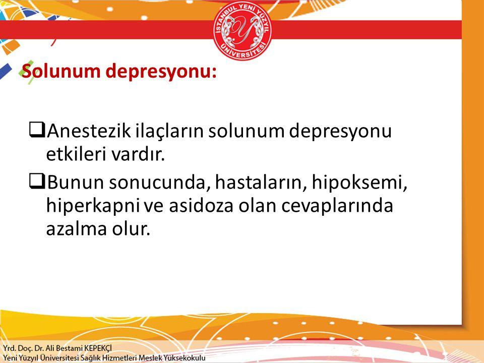 Solunum depresyonu: Anestezik ilaçların solunum depresyonu etkileri vardır.