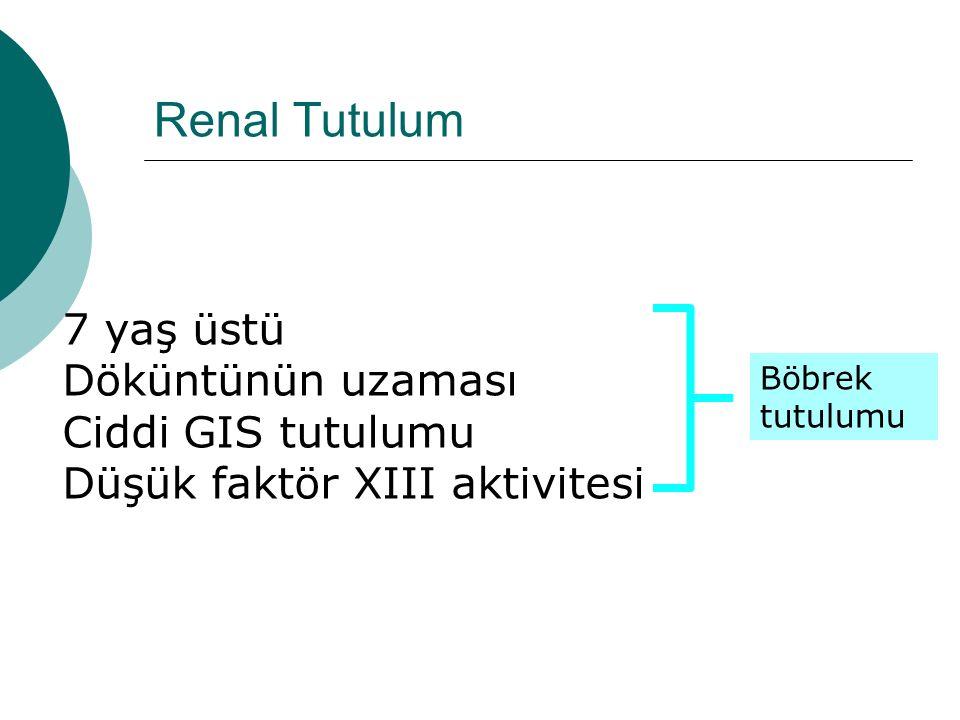 Renal Tutulum 7 yaş üstü Döküntünün uzaması Ciddi GIS tutulumu Düşük faktör XIII aktivitesi Böbrek tutulumu.