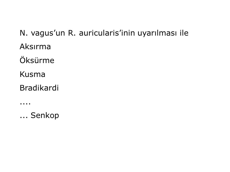 N. vagus'un R. auricularis'inin uyarılması ile