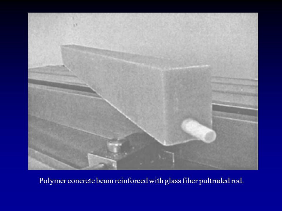 Polymer concrete beam reinforced with glass fiber pultruded rod.