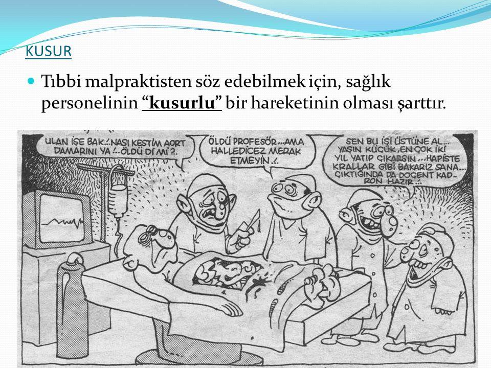 KUSUR Tıbbi malpraktisten söz edebilmek için, sağlık personelinin kusurlu bir hareketinin olması şarttır.