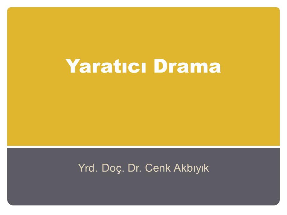 Yaratıcı Drama Yrd. Doç. Dr. Cenk Akbıyık