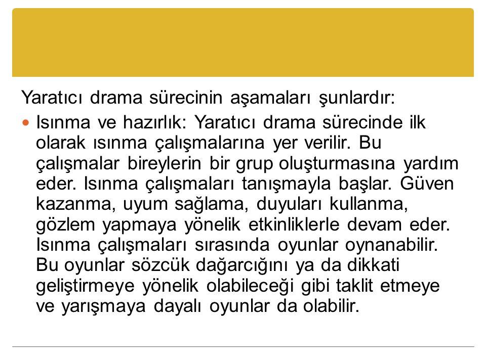 Yaratıcı drama sürecinin aşamaları şunlardır: