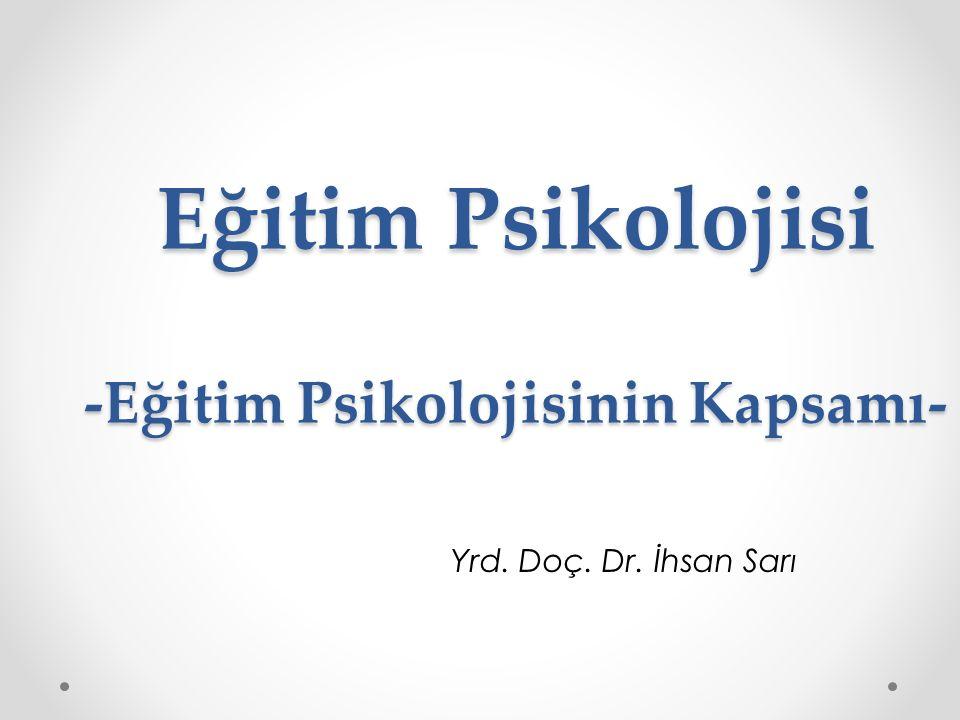 Eğitim Psikolojisi -Eğitim Psikolojisinin Kapsamı-