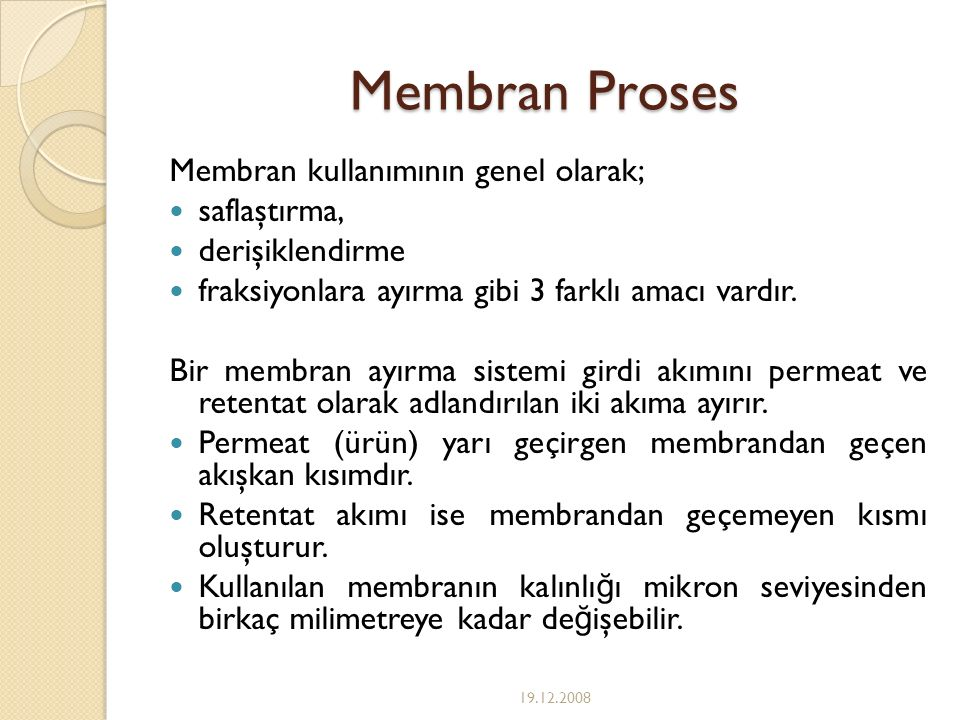 Membran Proses Membran kullanımının genel olarak; saflaştırma,