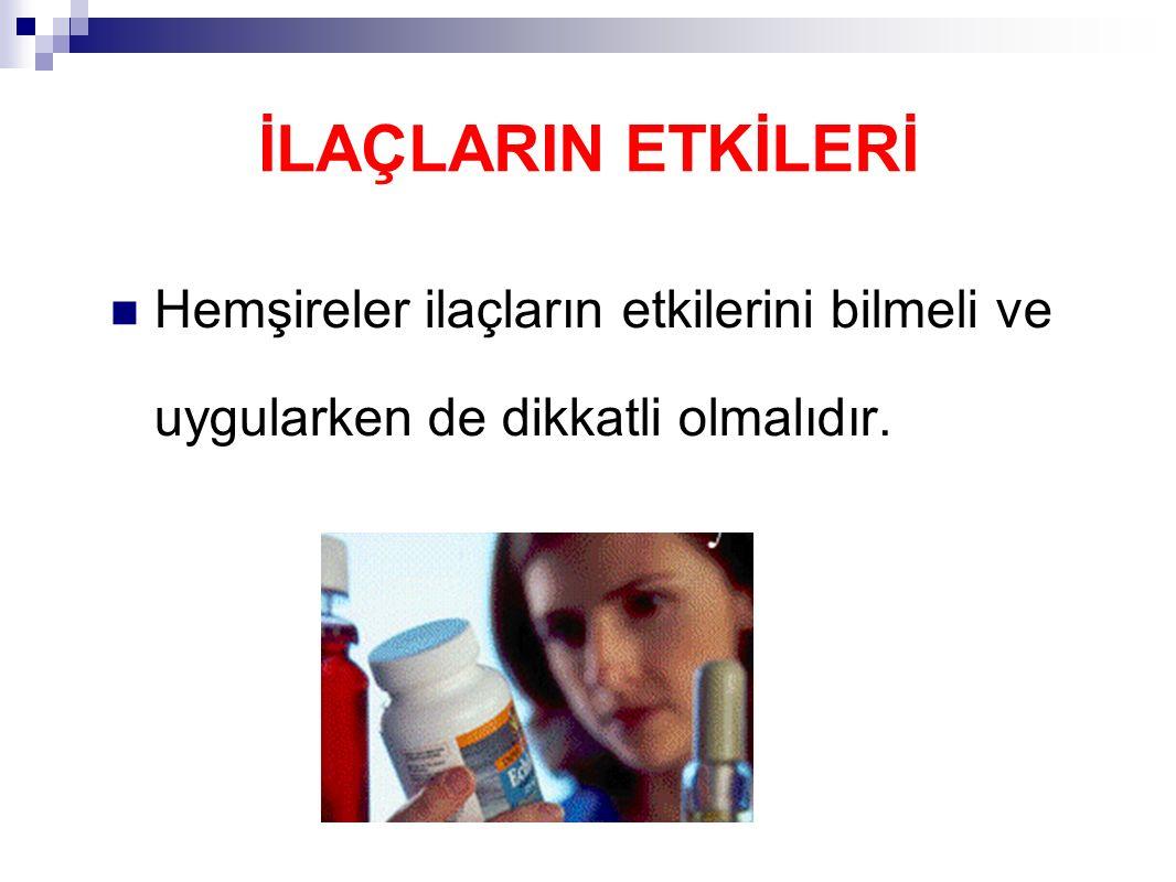 İLAÇLARIN ETKİLERİ Hemşireler ilaçların etkilerini bilmeli ve uygularken de dikkatli olmalıdır.