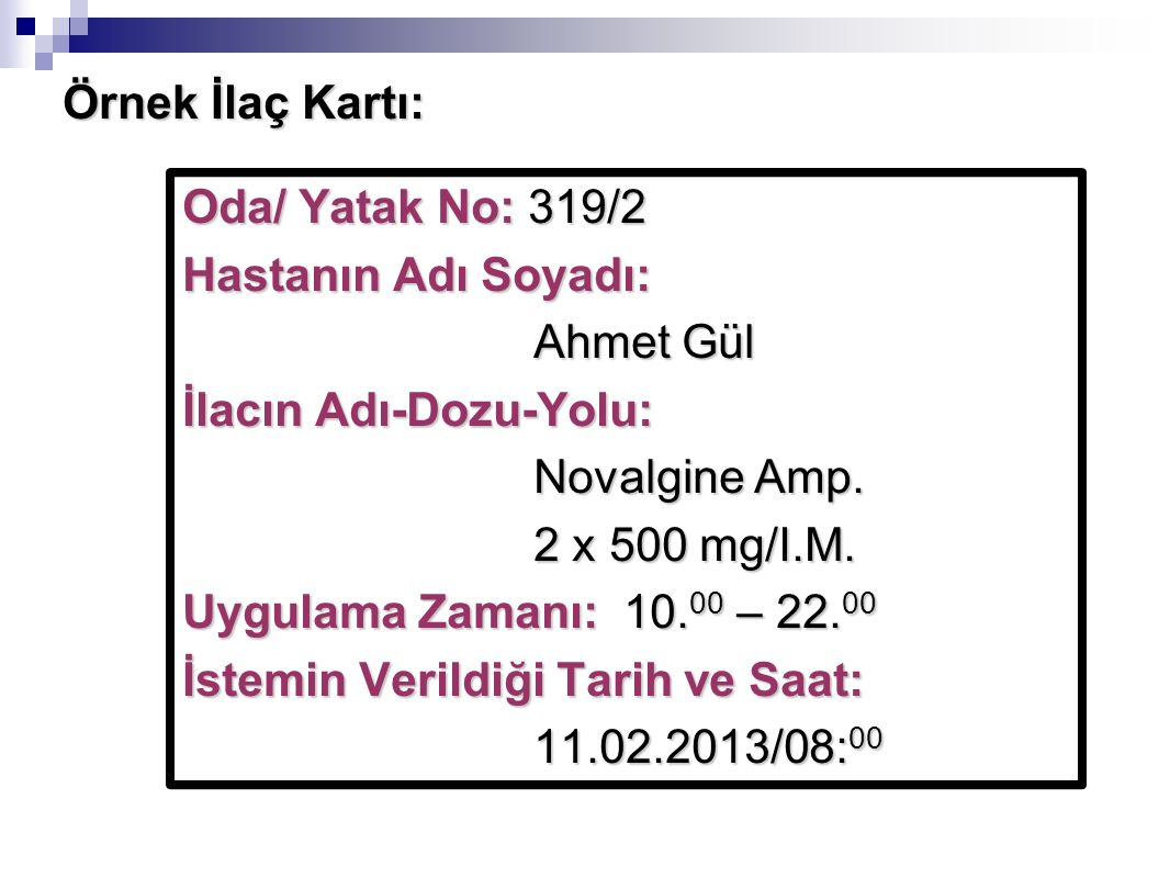 Örnek İlaç Kartı: Oda/ Yatak No: 319/2. Hastanın Adı Soyadı: Ahmet Gül. İlacın Adı-Dozu-Yolu: Novalgine Amp.