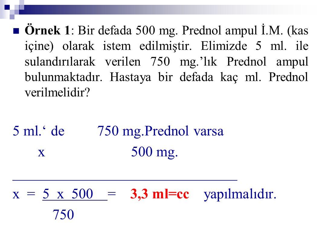_______________________________ x = 5 x 500 = 3,3 ml=cc yapılmalıdır.