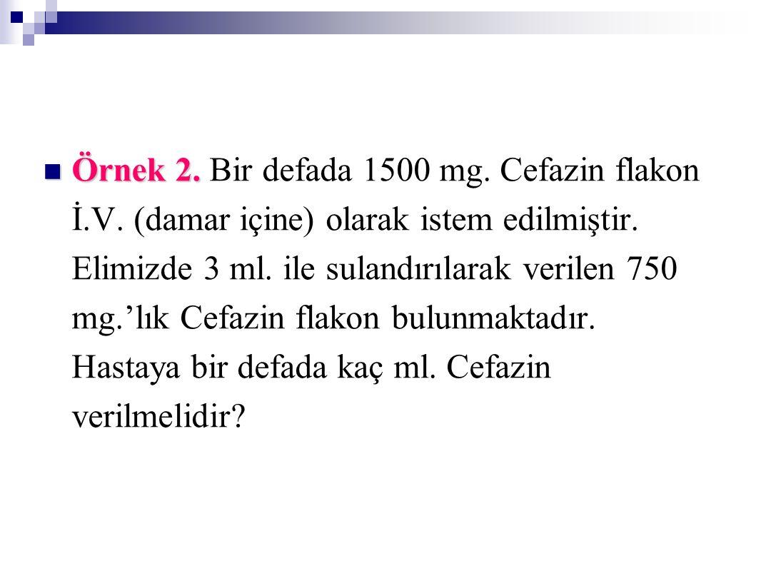 Örnek 2. Bir defada 1500 mg. Cefazin flakon İ. V