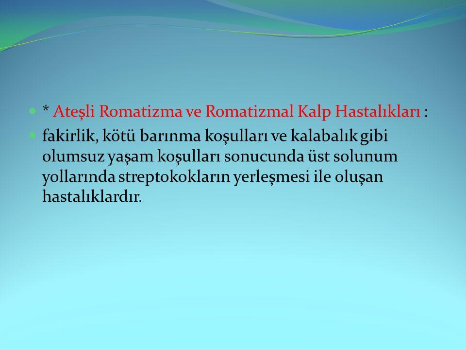 * Ateşli Romatizma ve Romatizmal Kalp Hastalıkları :