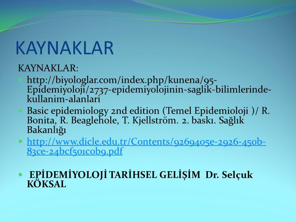 KAYNAKLAR KAYNAKLAR: http://biyologlar.com/index.php/kunena/95-Epidemiyoloji/2737-epidemiyolojinin-saglik-bilimlerinde-kullanim-alanlari.