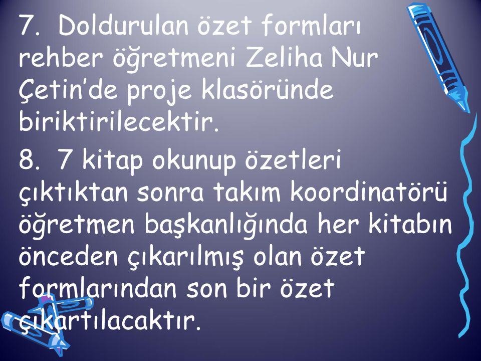 7. Doldurulan özet formları rehber öğretmeni Zeliha Nur Çetin'de proje klasöründe biriktirilecektir.