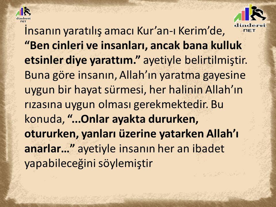 İnsanın yaratılış amacı Kur'an-ı Kerim'de, Ben cinleri ve insanları, ancak bana kulluk etsinler diye yarattım. ayetiyle belirtilmiştir.