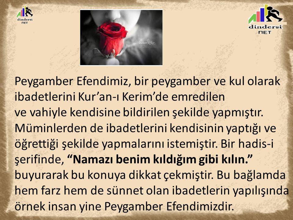 Peygamber Efendimiz, bir peygamber ve kul olarak ibadetlerini Kur'an-ı Kerim'de emredilen ve vahiyle kendisine bildirilen şekilde yapmıştır.