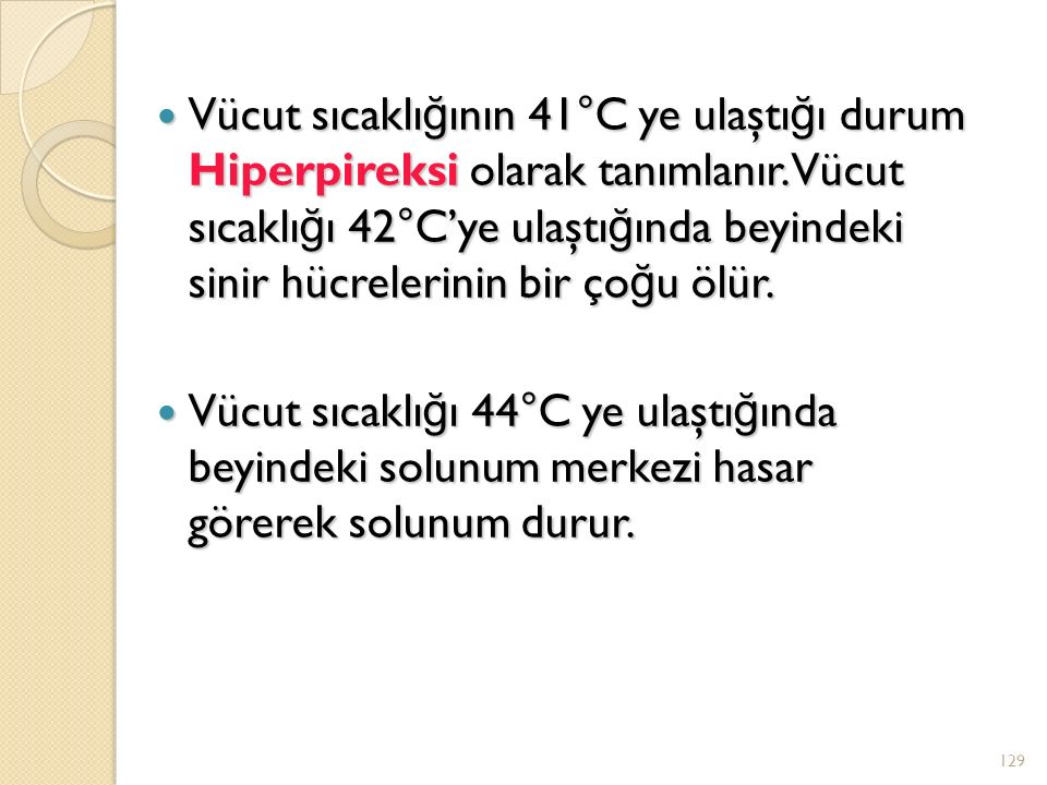 Vücut sıcaklığının 41°C ye ulaştığı durum Hiperpireksi olarak tanımlanır. Vücut sıcaklığı 42°C'ye ulaştığında beyindeki sinir hücrelerinin bir çoğu ölür.