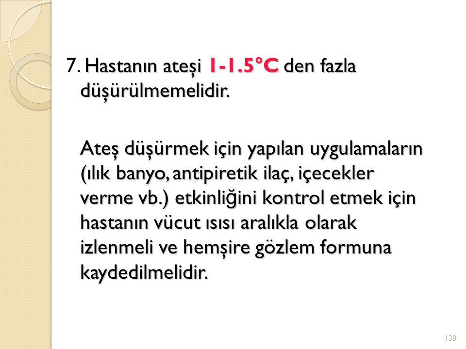 7. Hastanın ateşi 1-1. 5°C den fazla düşürülmemelidir