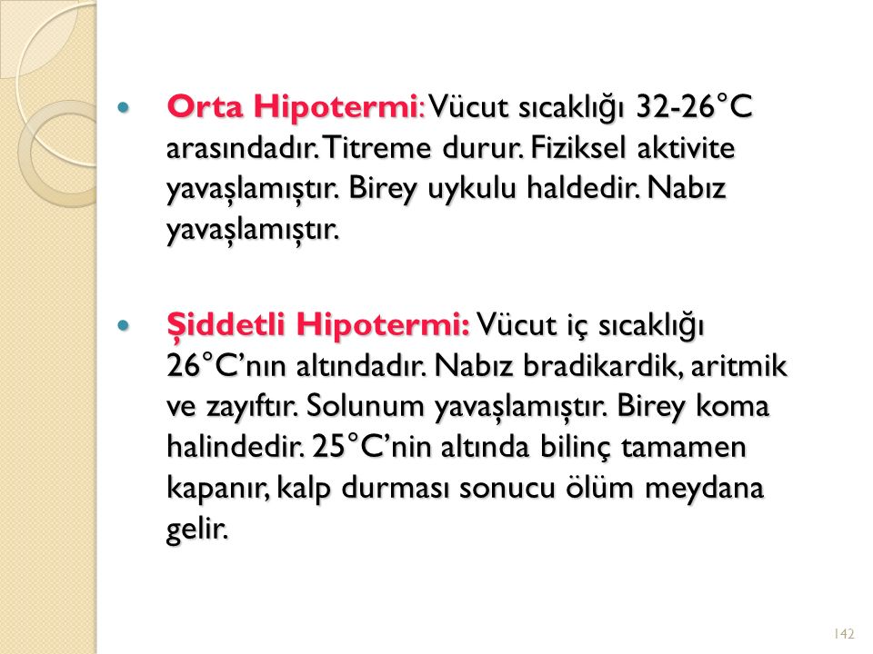 Orta Hipotermi: Vücut sıcaklığı 32-26°C arasındadır. Titreme durur