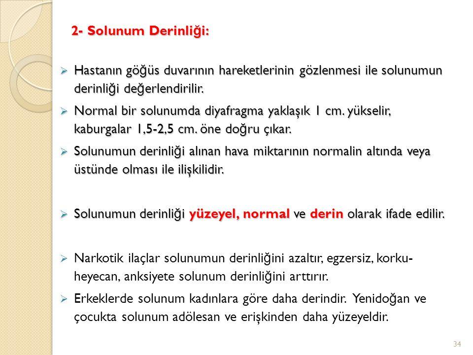 2- Solunum Derinliği: Hastanın göğüs duvarının hareketlerinin gözlenmesi ile solunumun derinliği değerlendirilir.