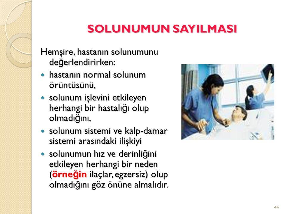 SOLUNUMUN SAYILMASI Hemşire, hastanın solunumunu değerlendirirken:
