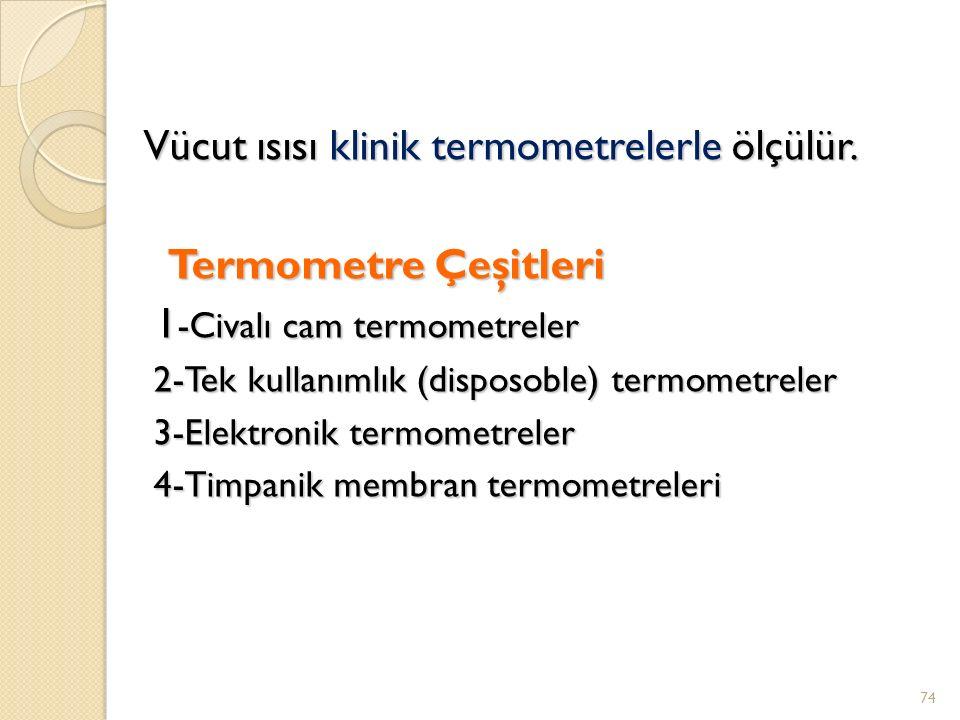 Vücut ısısı klinik termometrelerle ölçülür. Termometre Çeşitleri