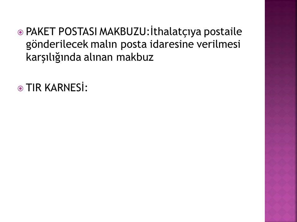 PAKET POSTASI MAKBUZU:İthalatçıya postaile gönderilecek malın posta idaresine verilmesi karşılığında alınan makbuz