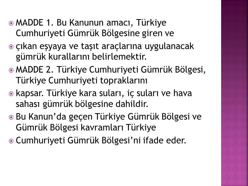 MADDE 1. Bu Kanunun amacı, Türkiye Cumhuriyeti Gümrük Bölgesine giren ve