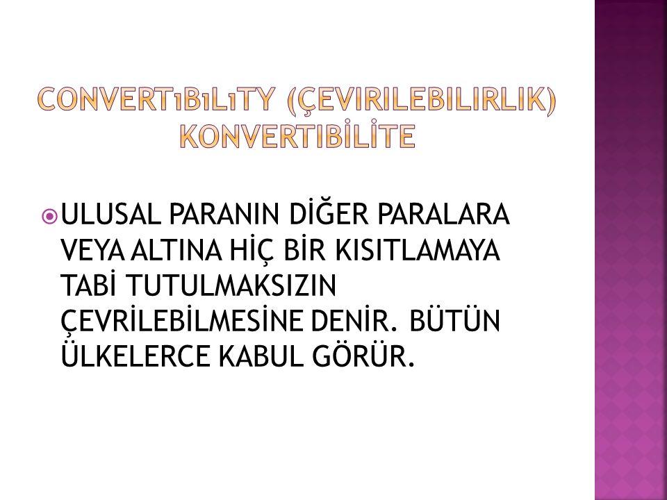 Convertıbılıty (çevirilebilirlik) KONVERTiBİLİTE