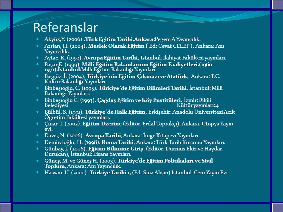 Referanslar Akyüz,Y. (2006) .Türk Eğitim Tarihi.Ankara:Pegem A Yayıncılık.